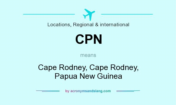 What does CPN mean? It stands for Cape Rodney, Cape Rodney, Papua New Guinea