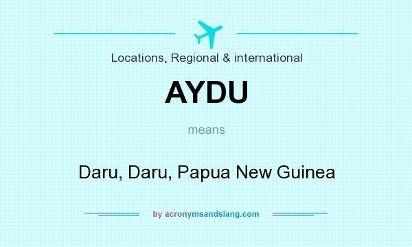 What does AYDU mean? It stands for Daru, Daru, Papua New Guinea
