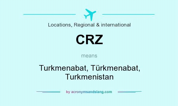 What does CRZ mean? It stands for Turkmenabat, Türkmenabat, Turkmenistan