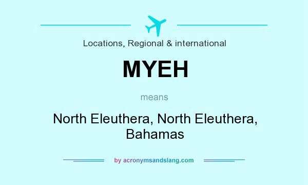 What does MYEH mean? It stands for North Eleuthera, North Eleuthera, Bahamas