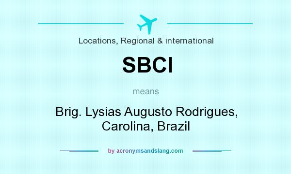 What does SBCI mean? It stands for Brig. Lysias Augusto Rodrigues, Carolina, Brazil