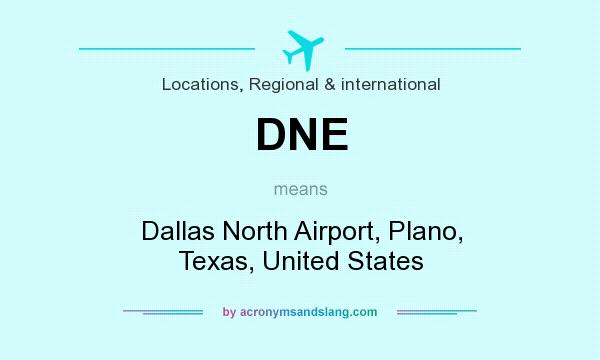 What does DNE mean? It stands for Dallas North Airport, Plano, Texas, United States