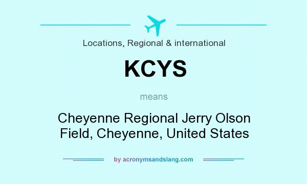 What does KCYS mean? It stands for Cheyenne Regional Jerry Olson Field, Cheyenne, United States