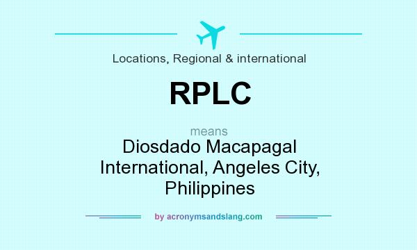What does RPLC mean? It stands for Diosdado Macapagal International, Angeles City, Philippines