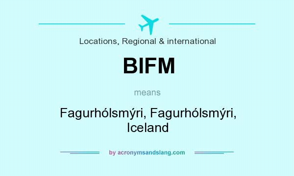 What does BIFM mean? It stands for Fagurhólsmýri, Fagurhólsmýri, Iceland