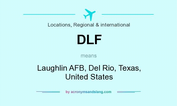 What does DLF mean? It stands for Laughlin AFB, Del Rio, Texas, United States