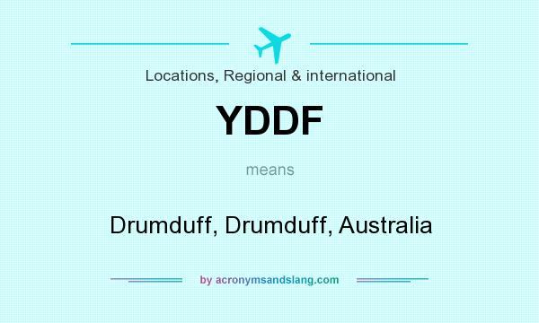 What does YDDF mean? It stands for Drumduff, Drumduff, Australia