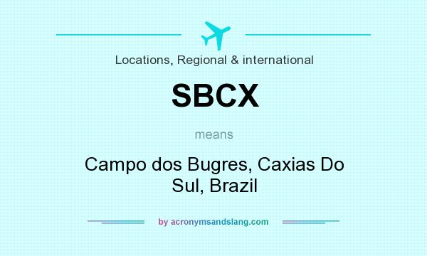 What does SBCX mean? It stands for Campo dos Bugres, Caxias Do Sul, Brazil
