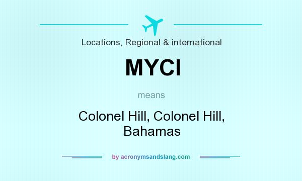 What does MYCI mean? It stands for Colonel Hill, Colonel Hill, Bahamas
