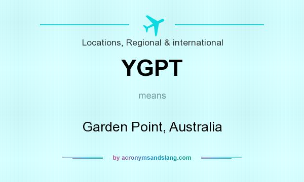 What does YGPT mean? It stands for Garden Point, Australia