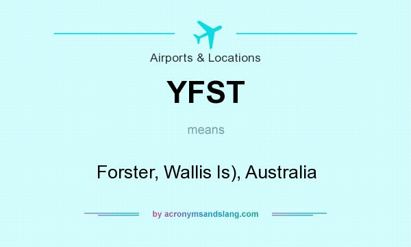 What does YFST mean? It stands for Forster, Wallis Is), Australia