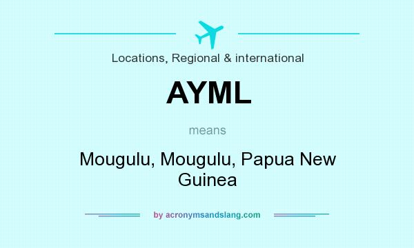 What does AYML mean? It stands for Mougulu, Mougulu, Papua New Guinea