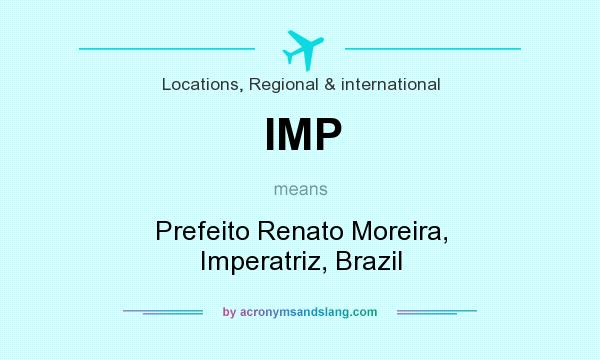 What does IMP mean? It stands for Prefeito Renato Moreira, Imperatriz, Brazil