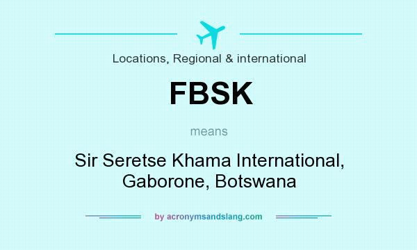 What does FBSK mean? It stands for Sir Seretse Khama International, Gaborone, Botswana