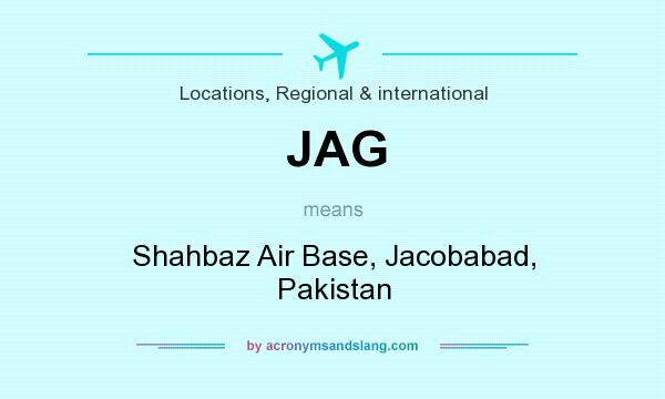 What does JAG mean? It stands for Shahbaz Air Base, Jacobabad, Pakistan