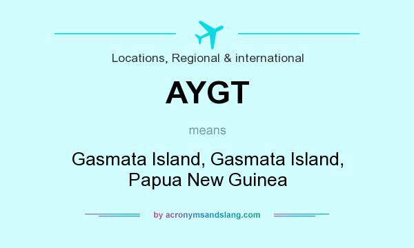 What does AYGT mean? It stands for Gasmata Island, Gasmata Island, Papua New Guinea