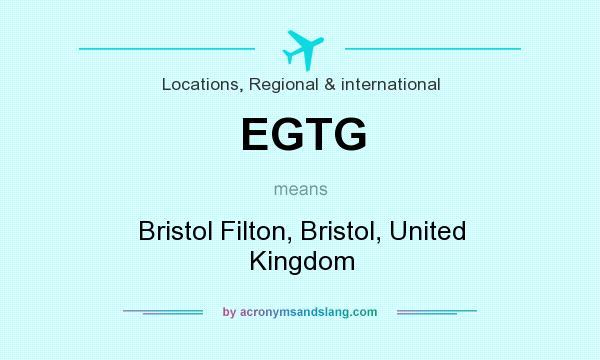 What does EGTG mean? It stands for Bristol Filton, Bristol, United Kingdom