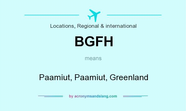 What does BGFH mean? It stands for Paamiut, Paamiut, Greenland