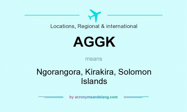 What does AGGK mean? It stands for Ngorangora, Kirakira, Solomon Islands