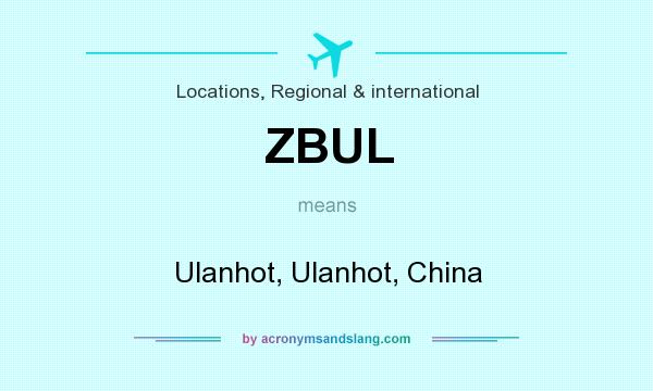 What does ZBUL mean? It stands for Ulanhot, Ulanhot, China