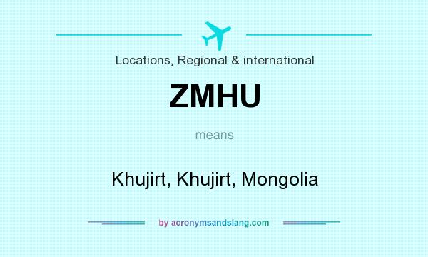 What does ZMHU mean? It stands for Khujirt, Khujirt, Mongolia
