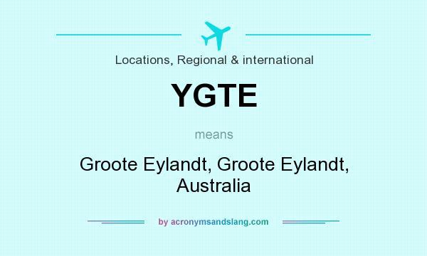 What does YGTE mean? It stands for Groote Eylandt, Groote Eylandt, Australia
