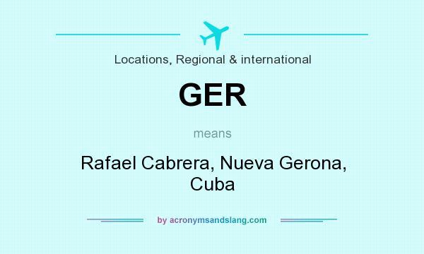 What does GER mean? It stands for Rafael Cabrera, Nueva Gerona, Cuba