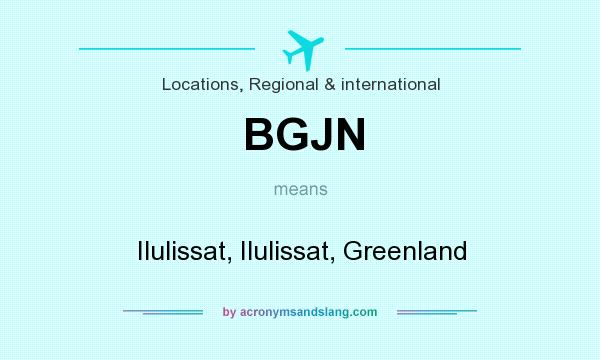 What does BGJN mean? It stands for Ilulissat, Ilulissat, Greenland