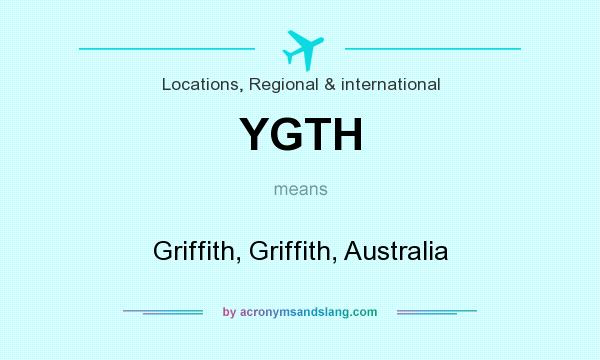What does YGTH mean? It stands for Griffith, Griffith, Australia