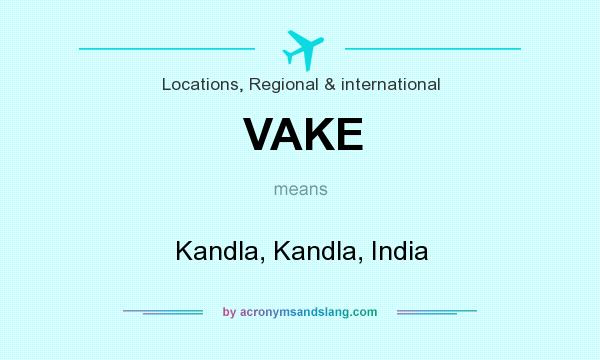 What does VAKE mean? It stands for Kandla, Kandla, India