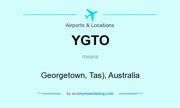 What does YGTO mean? It stands for Georgetown, Tas), Australia