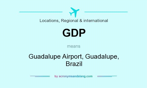 What does GDP mean? It stands for Guadalupe Airport, Guadalupe, Brazil