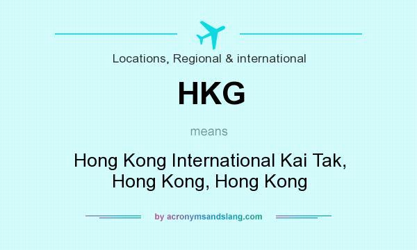 What does HKG mean? It stands for Hong Kong International Kai Tak, Hong Kong, Hong Kong