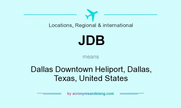 What does JDB mean? It stands for Dallas Downtown Heliport, Dallas, Texas, United States