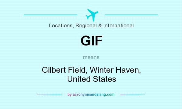 What does GIF mean? It stands for Gilbert Field, Winter Haven, United States