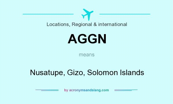 What does AGGN mean? It stands for Nusatupe, Gizo, Solomon Islands