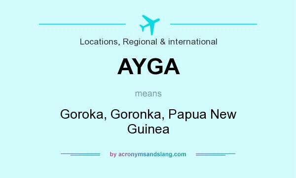 What does AYGA mean? It stands for Goroka, Goronka, Papua New Guinea