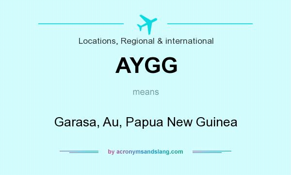 What does AYGG mean? It stands for Garasa, Au, Papua New Guinea