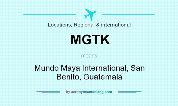 What does MGTK mean? It stands for Mundo Maya International, San Benito, Guatemala