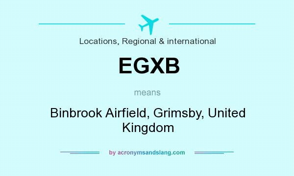What does EGXB mean? It stands for Binbrook Airfield, Grimsby, United Kingdom