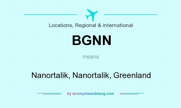 What does BGNN mean? It stands for Nanortalik, Nanortalik, Greenland