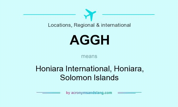What does AGGH mean? It stands for Honiara International, Honiara, Solomon Islands