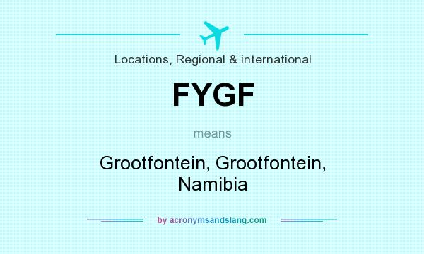 What does FYGF mean? It stands for Grootfontein, Grootfontein, Namibia