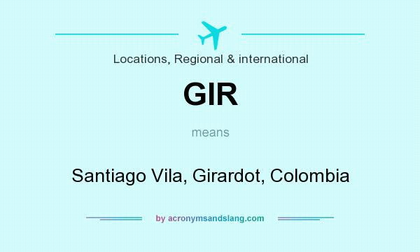 What does GIR mean? It stands for Santiago Vila, Girardot, Colombia
