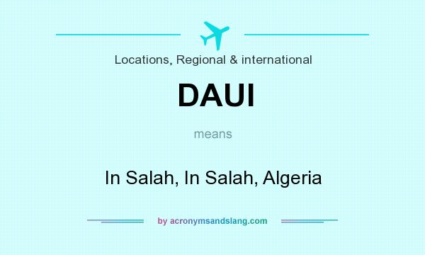 What does DAUI mean? It stands for In Salah, In Salah, Algeria