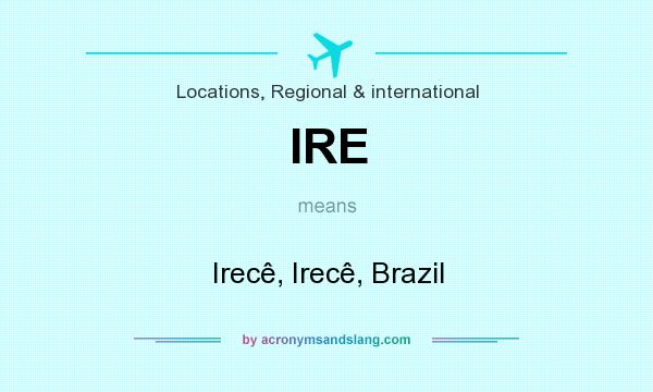 What does IRE mean? It stands for Irecê, Irecê, Brazil
