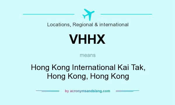 What does VHHX mean? It stands for Hong Kong International Kai Tak, Hong Kong, Hong Kong