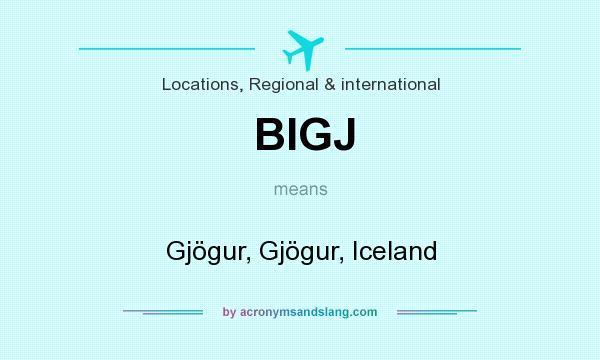 What does BIGJ mean? It stands for Gjögur, Gjögur, Iceland