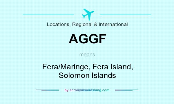 What does AGGF mean? It stands for Fera/Maringe, Fera Island, Solomon Islands