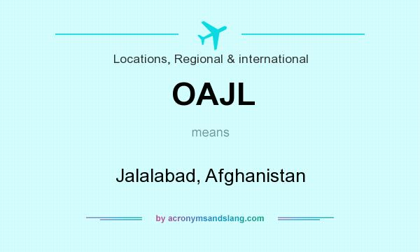 What does OAJL mean? It stands for Jalalabad, Afghanistan